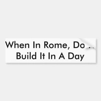 When in Rome Bumper Sticker