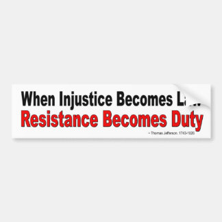 When Injustice Becomes Law Resistance Become Duty Bumper Sticker