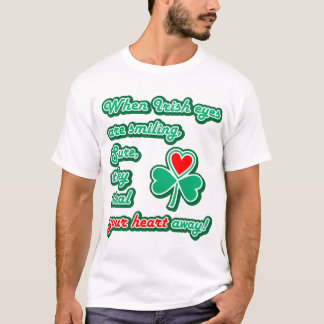 When Irish eye are smiling... T-Shirt