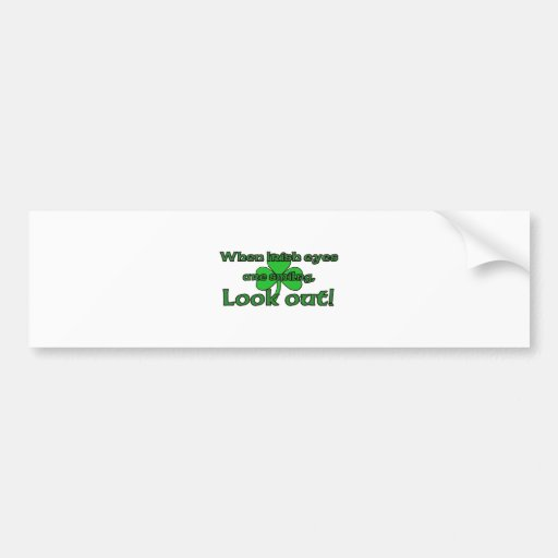 When Irish Eyes Are Smiling Bumper Stickers