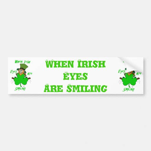 When Irish Eyes are Smiling Bumper Sticker