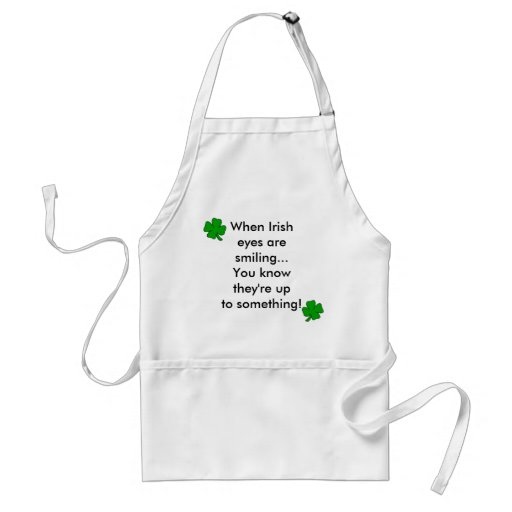 When Irish eyes are smiling...You know they're up  Apron