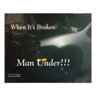 WHEN IT'S BROKEN-MAN UNDER!!! POSTER