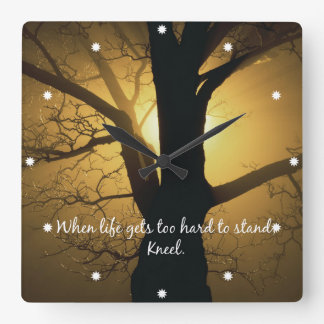 When Life gets too hard to stand, Kneel Quote Square Wall Clock