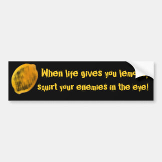 When life gives you lemons, bumper sticker