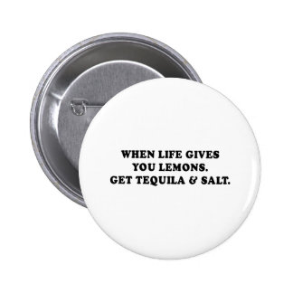 WHEN LIFE GIVES YOU LEMONS - GET TEQUILA AND SALT  6 CM ROUND BADGE
