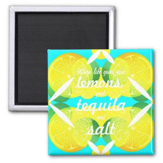 When life gives you lemons grab tequila & salt magnet