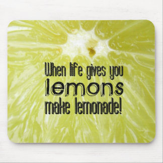 When life gives you lemons make lemonade mouse pad