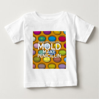 WHEN LIFE GIVES YOU MOLD MAKE PENICILLIN BABY T-Shirt