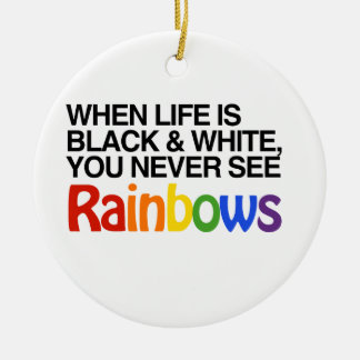 WHEN LIFE IS BLACK AND WHITE -.png Ceramic Ornament