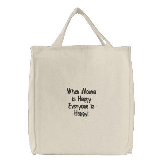 When Momma is Happy Everyone is Happy! Embroidered Bag