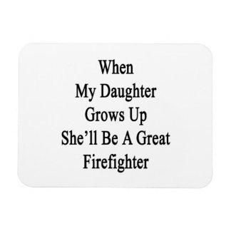 When My Daughter Grows Up She'll Be A Great Firefi Flexible Magnet