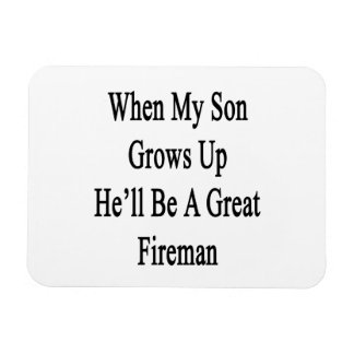 When My Son Grows Up He'll Be A Great Fireman Vinyl Magnets