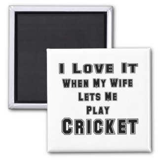 When My Wife Lets Me Play Cricket Magnet