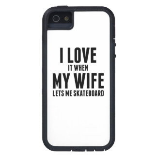 When My Wife Lets Me Skateboard iPhone 5/5S Covers