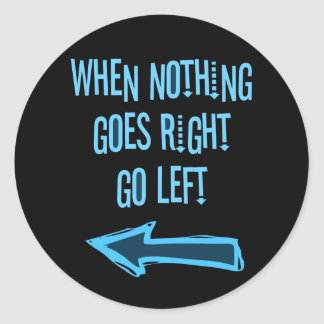 When nothing goes right, go left round sticker