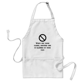 when-one-door-is-closed-another-one-is-slammed-in standard apron