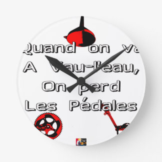 When one goes in Vau-L' water the Pedals are lost Round Clock