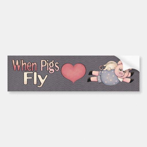 When Pigs Fly Fun Bumper Sticker