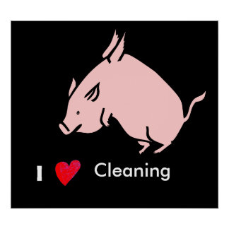 When pigs fly I love cleaning poster