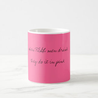 when REAL men drink they do it in pink Magic Mug