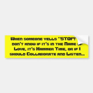 When someone yells stop - I don t know if it s Bumper Stickers