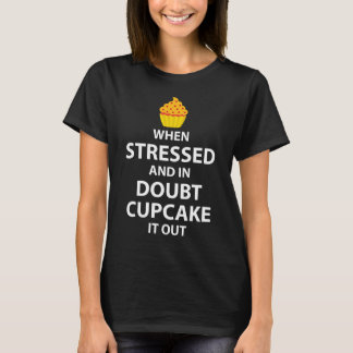 When Stressed and in Doubt Cupcake it Out T-Shirt