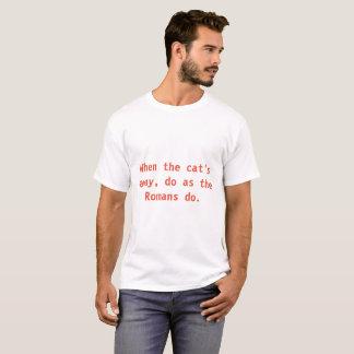 When the cat's away, do as the Romans do. T-Shirt