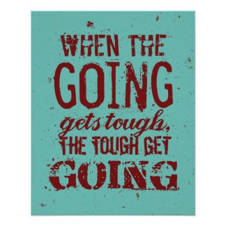 when the going gets tough Definition of when the going gets tough, the tough get going - when conditions become difficult people with a strong character become more determined.