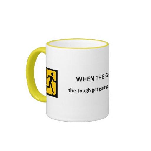 when-the-going-gets-tough-the-tough-get-going coffee mug