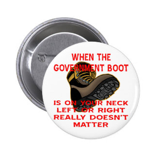 When The Government Boot Is On Your Neck Left 6 Cm Round Badge