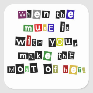 When the muse is with you... square sticker