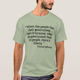 """""When the people fear their government, there ... T-Shirt"