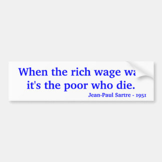 When the rich wage war it's the poor who die., ... bumper sticker