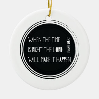 When The Time Is Right... Ceramic Ornament