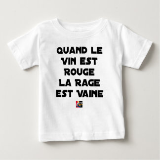 WHEN THE WINE IS RED, THE RAGE IS VAIN BABY T-Shirt