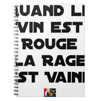 WHEN THE WINE IS RED, THE RAGE IS VAIN NOTEBOOK