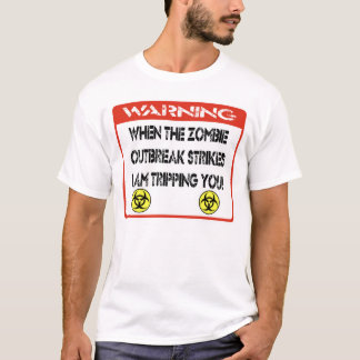 When the zombie outbreak strikes I am tripping you T-Shirt