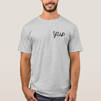 "When there's nothing else to say, say ""Yep"". T-Shirt"