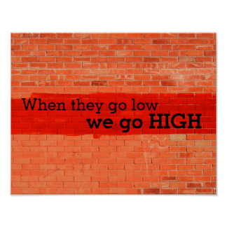 """""""When they go low, we go high."""" Customizable Poster"""