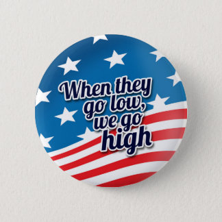 When They Go Low We Go High Election Vote 6 Cm Round Badge