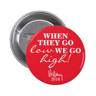 WHEN THEY GO LOW, WE GO HIGH Hillary Button