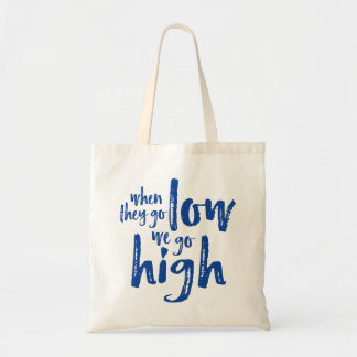 When They Go Low, We Go High. Tote Bag