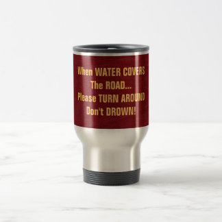 When Water Covers the Road Safety Travel Cup SS Stainless Steel Travel Mug