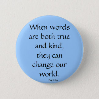 When words are both true and kind... 6 cm round badge