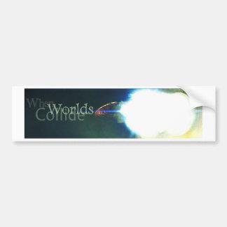 When Worlds Collide Bumper Sticker