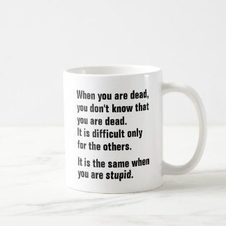 When you are dead, you dont know you are dead mug. coffee mug