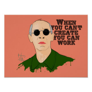 When You Can't Create You Can Work Poster