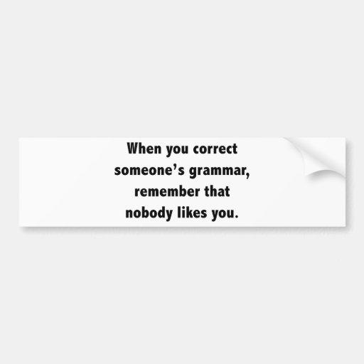 When You Correct Someone's Grammar Bumper Sticker