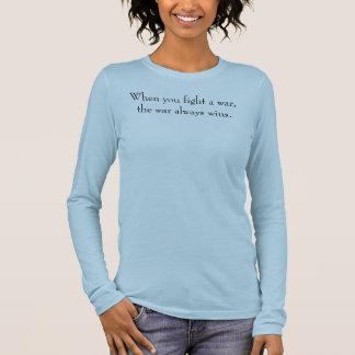 When you fight a war, the war always wins. long sleeve T-Shirt